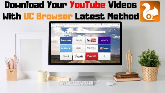 How To Download YouTube Videos Using UC Browser In PC 2020